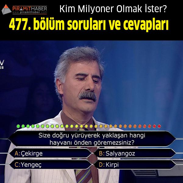 Kim Milyoner Olmak İster? 477. bölüm soruları ve cevapları.
