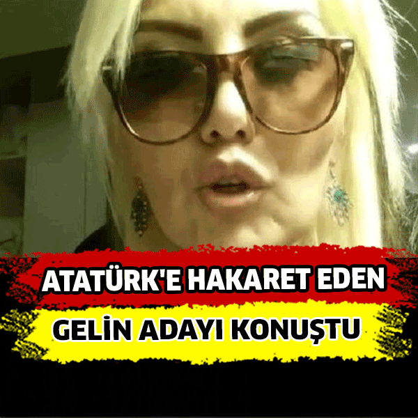 Atatürk'e hakaret eden gelin adayı: Ben AK Partiliyim