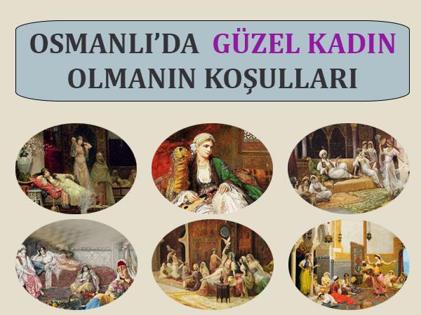 İşte Osmanlı Döneminde 'Güzel Kadın' Olmanın 17 Koşulu...