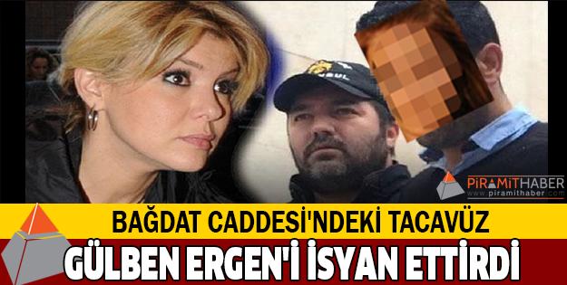 Tecavüz dehşeti Gülben Ergen'i isyan ettirdi