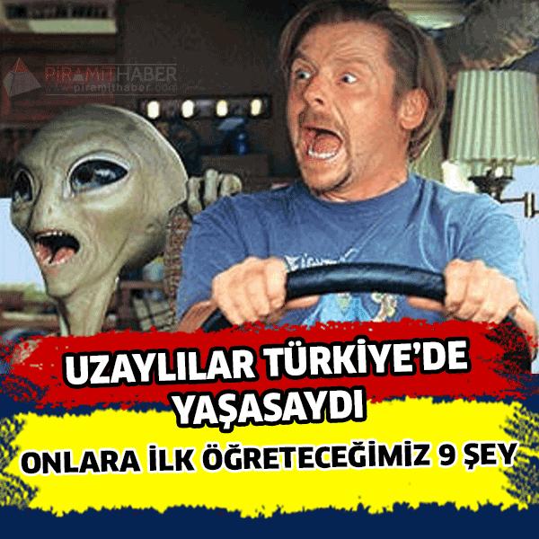 Uzaylıların, Türkiye de yaşamak istediklerini bir düşünsenize... Acaba neler yapardık yalnız hissetmemeleri için? Trajikomik şeylerin ortaya çıkacağı kesin...