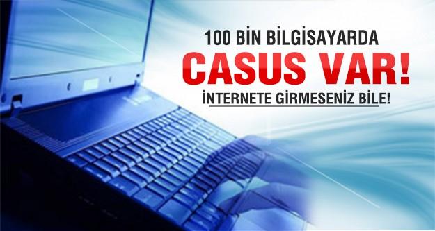 100 bin bilgisayarda casus var!