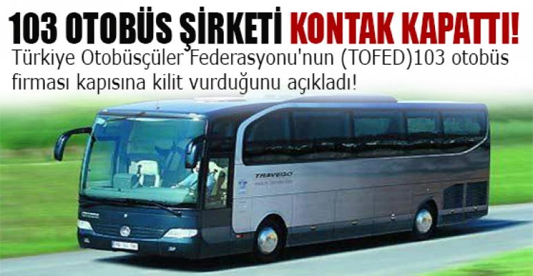 103 otobüs şirketi kontak kapattı