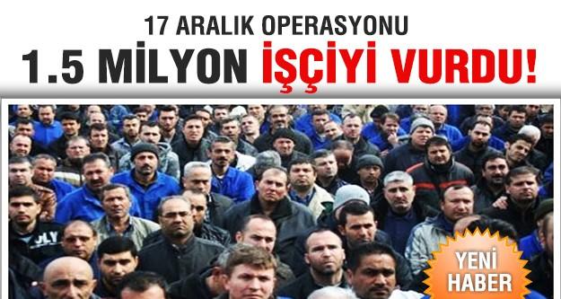 17 Aralık operasyonu 1.5 milyon işçiyi etkiledi