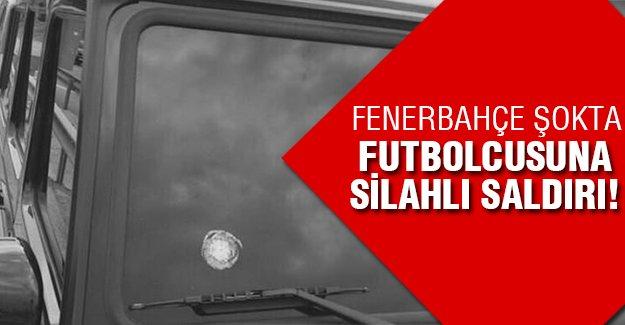 Fenerbahçeli futbolcuya silahlı saldırı!