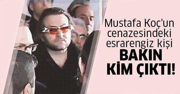 O kişi meğer Mustafa Koç'un..