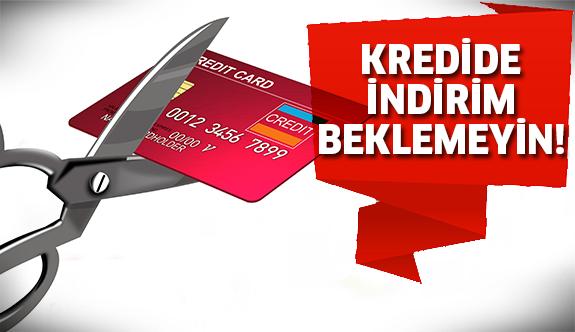 Krediler hakkında üzen haber!