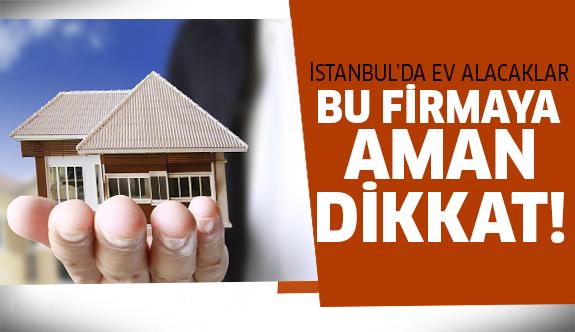 İstanbul'da bu firmaya dikkat!
