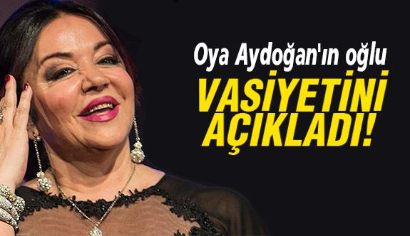 İşte Oya Aydoğan'ın vasiyeti!