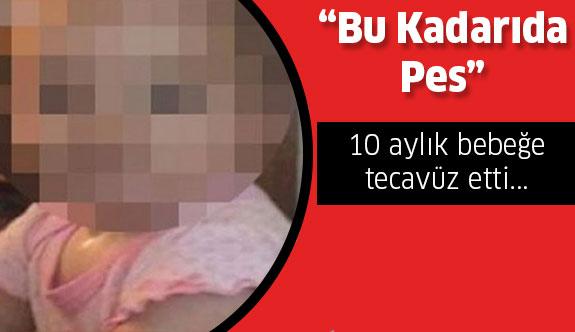 10 aylık bebeğe tecavüz etti..