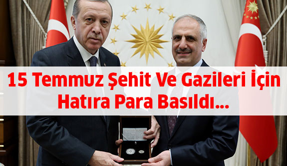 15 Temmuz Şehit Ve Gazileri Adına Hatıra Para Basıldı...