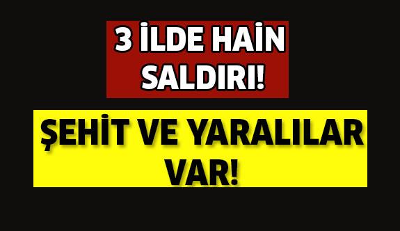 3 İLDE HAİN SALDIRI!