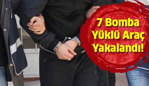 7 Bomba Yüklü Araç Yakalandı!