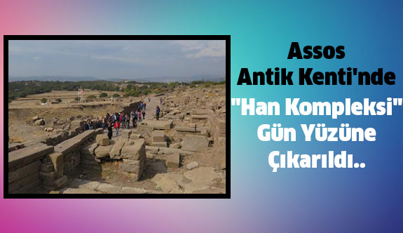 """Assos Antik Kentinde ki """"Han Kompleksi"""" Gün Yüzüne Çıkarıldı.."""