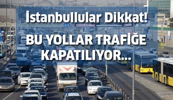 Bu yollar trafiğe kapatılıyor...