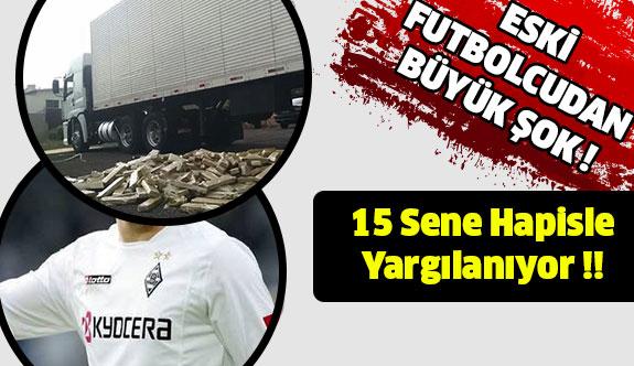 Eski Futbolcu , 15 Sene Hapisle Yargılanıyor !