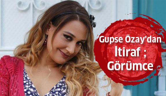 Gupse Özay'dan itiraf ; Görümce