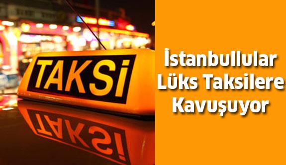 İstanbul'a Lüks Taksiler Geliyor