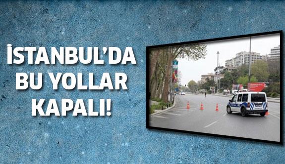 İşte İstanbul'daki kapalı yollar!