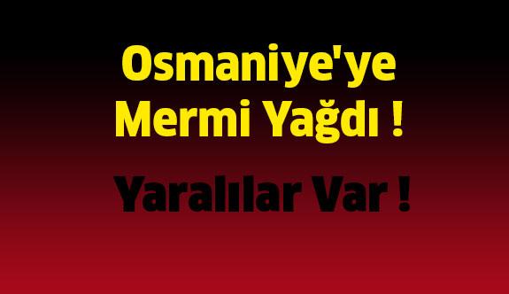 Osmaniye'ye Mermi Yağdı...