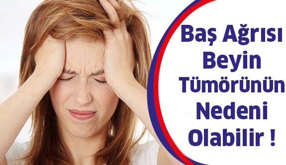 Şiddetli Baş Ağrısı Beyin Tümörü Olabilir !