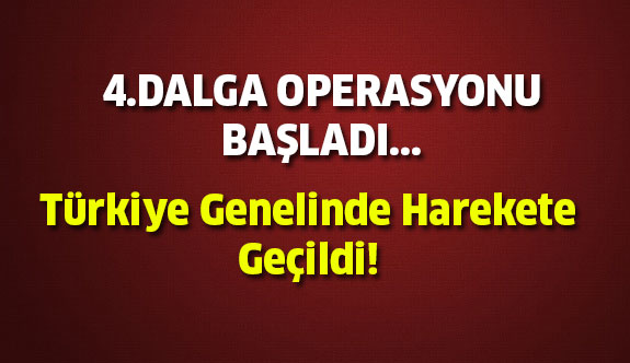 Son Dakika: Operasyonlar başladı...