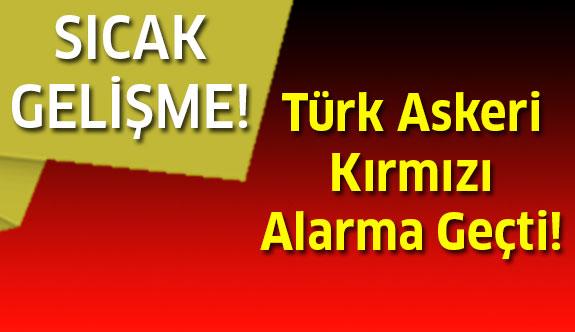 Türk Askeri Kırmızı Alarmda!