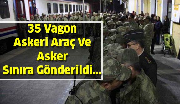 35 Vagon Askeri Araç İle Asker Sınıra Gönderildi...