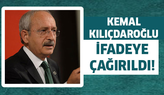 Chp lideri Kılıçdaroğlu ifadeye çağırıldı!
