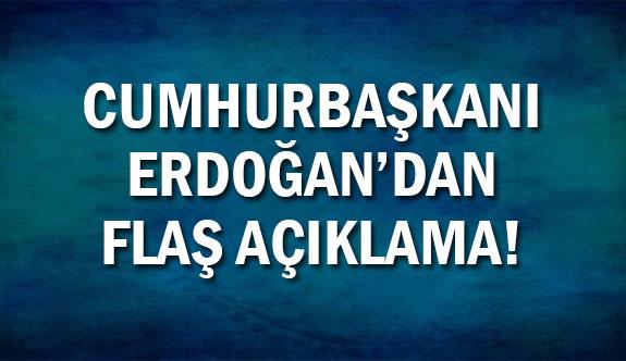 Cumhurbaşkanı Tayyip Erdoğan'dan flaş açıklama!