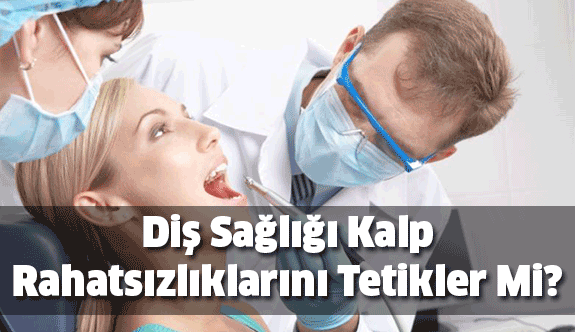 Diş Sağlığı Kalp Hastalıklarını Tetikler Mi?