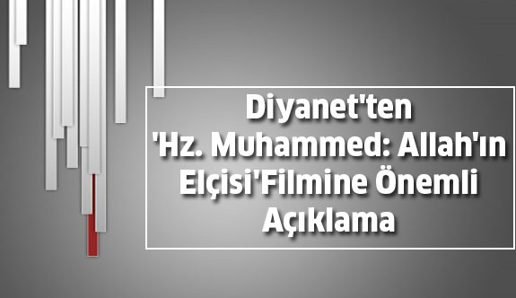 Diyanet'ten Hz. Muhammed'in Filmine Önemli Açıklama...