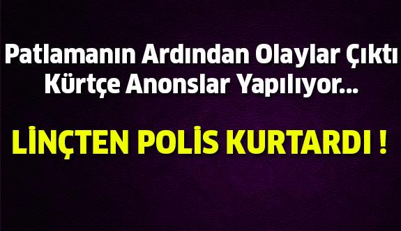 Diyarbakır'daki Bombalı Saldırı Sonucu Olaylar Çıktı ! Linçten Polis Kurtardı...
