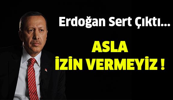 Erdoğan Sert Çıktı : Bize Ders Vermelerine Asla Müsade Etmeyiz !