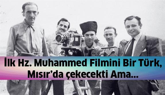 İlk Hz.Muhammed Filmi Bir Türk Tarafından Mısır'da Çekilecekti...