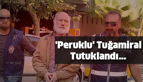 Kılık Değiştirip Saklanmıştı:'Peruklu' Tuğamiral Tutuklandı...