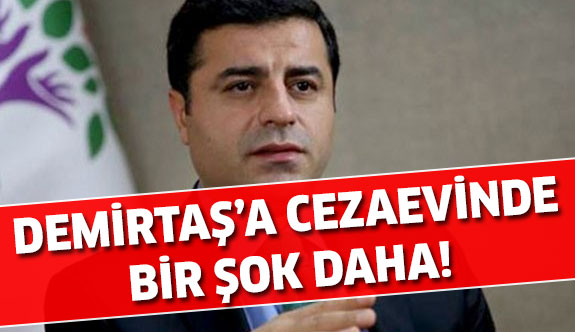 Selahattin Demirtaş'a Ceza Evinde Bir Şok Daha!