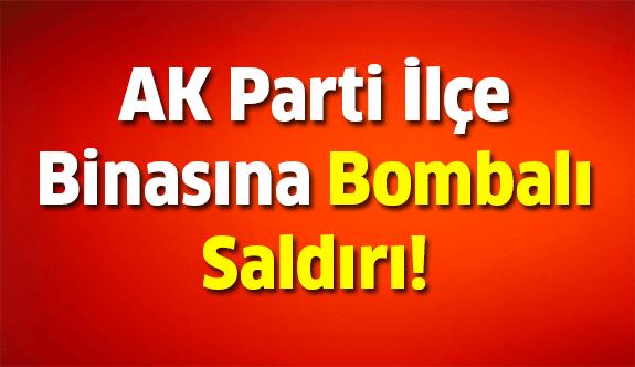 Son Dakika Ak Parti İlçe binasına bombalı saldırı