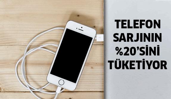 Telefon şarjının yüzde 20'sini tüketiyor
