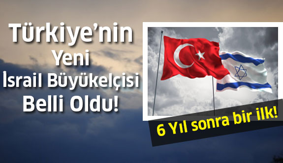 Türkiye'nin Yeni İsrail Büyükelçisi Bakın Kim Oldu?