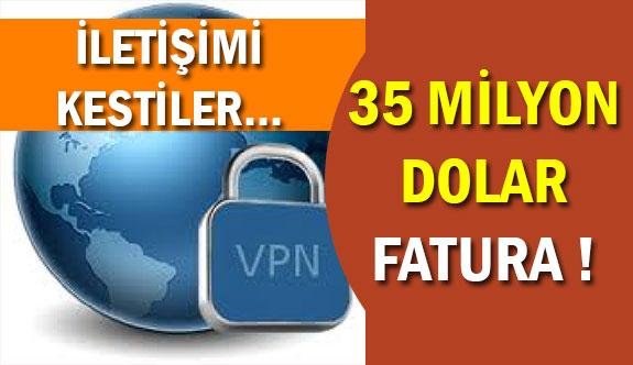 VPN Kapatıldı:Zarar 35 Milyon Dolar !