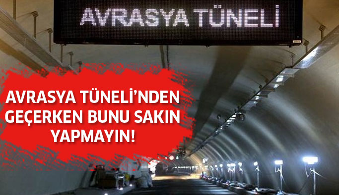 Avrasya Tüneli'nden geçerken bunu yapana ceza!
