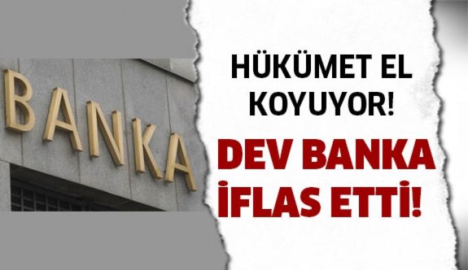 Dev banka iflasını açıkladı, devletleştirilecek!