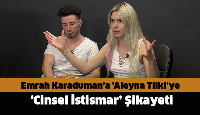 Emrah Karaduman'a 'Aleyna Tilki'ye Cinsel İstismar Suçlaması