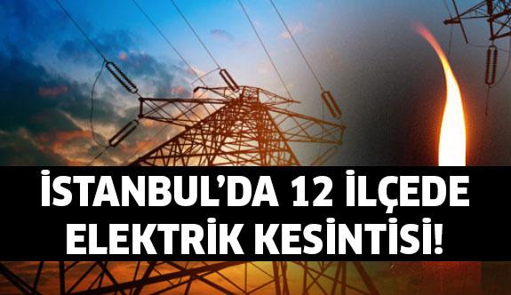 İstanbul'da elektrik kesintisi olacak!