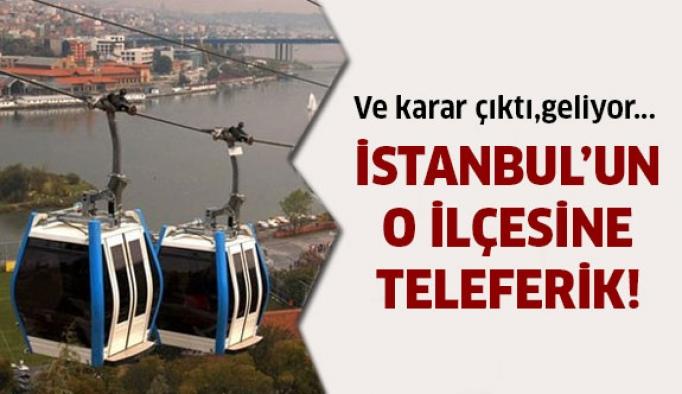 İstanbul'un o ilçesine teleferik geliyor!