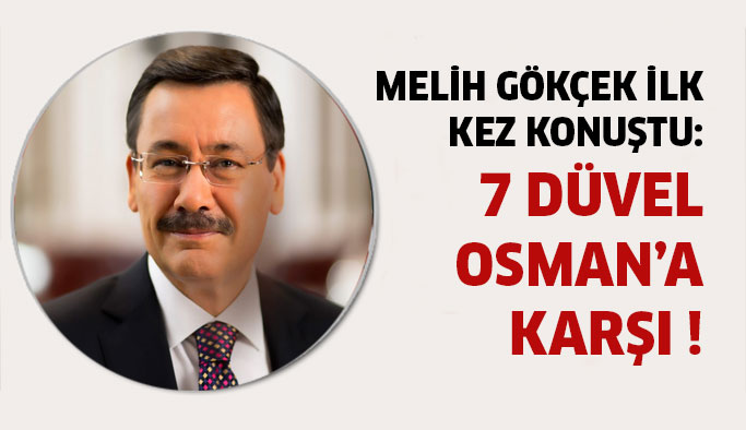 Melih Gökçek'ten İlk Açıklama : 7 Düvel Osman'a Karşı !