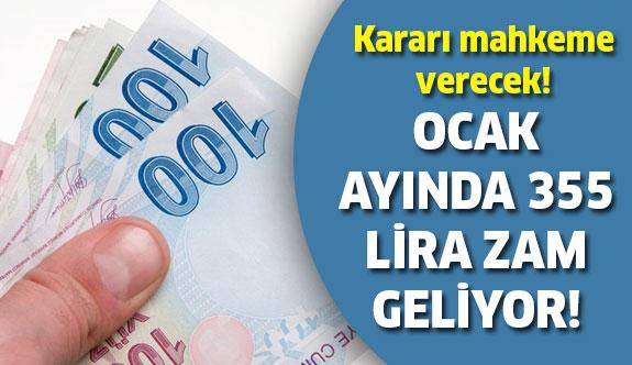 Ocak ayında o maaşlara 355 lira zam geliyor!