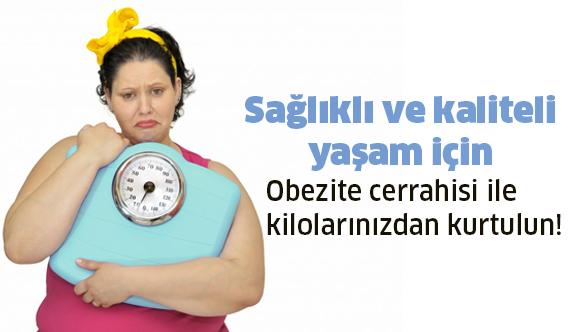Sağlıklı ve kaliteli yaşam için kilolarınızdan kurtulun!