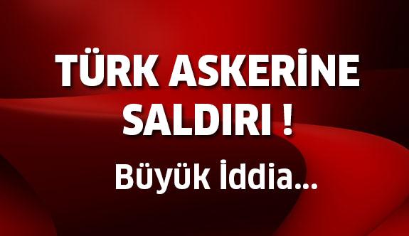 Türk Askerine Saldırı !